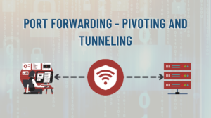 Port Forwarding - Pivoting and Tunneling
